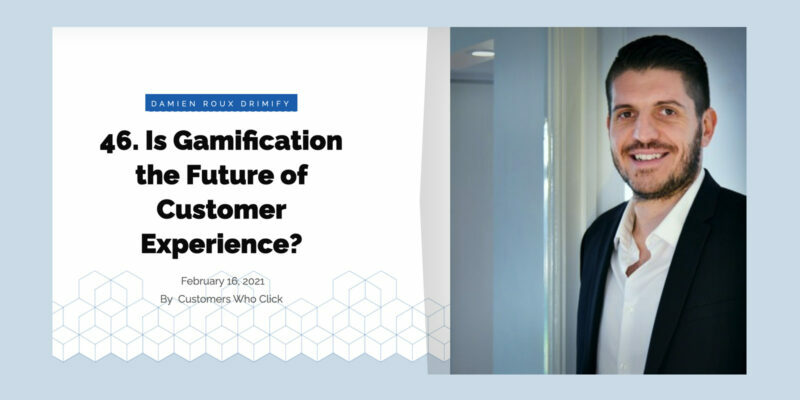 [ Podcast ] Is gamification the future of customer experience? Drimify x Customers Who Click